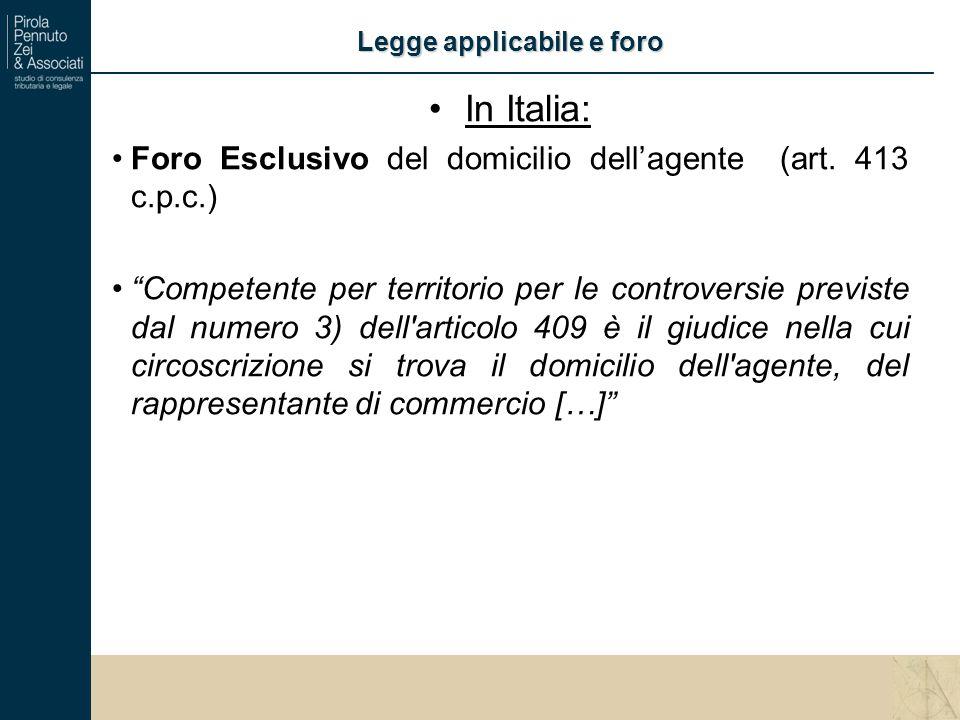 Legge applicabile e foro In Italia: Foro Esclusivo del domicilio dell'agente (art.