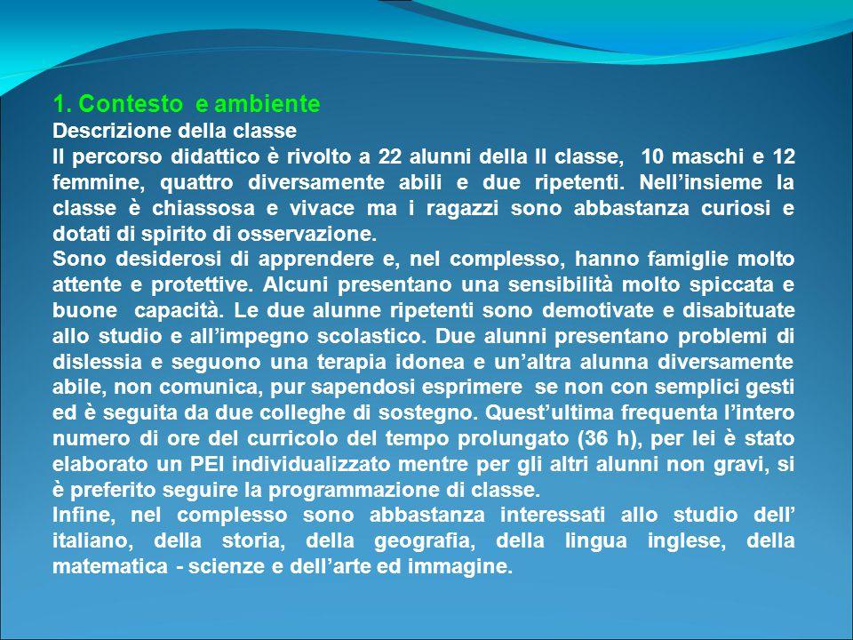 1. Contesto e ambiente Descrizione della classe Il percorso didattico è rivolto a 22 alunni della II classe, 10 maschi e 12 femmine, quattro diversame