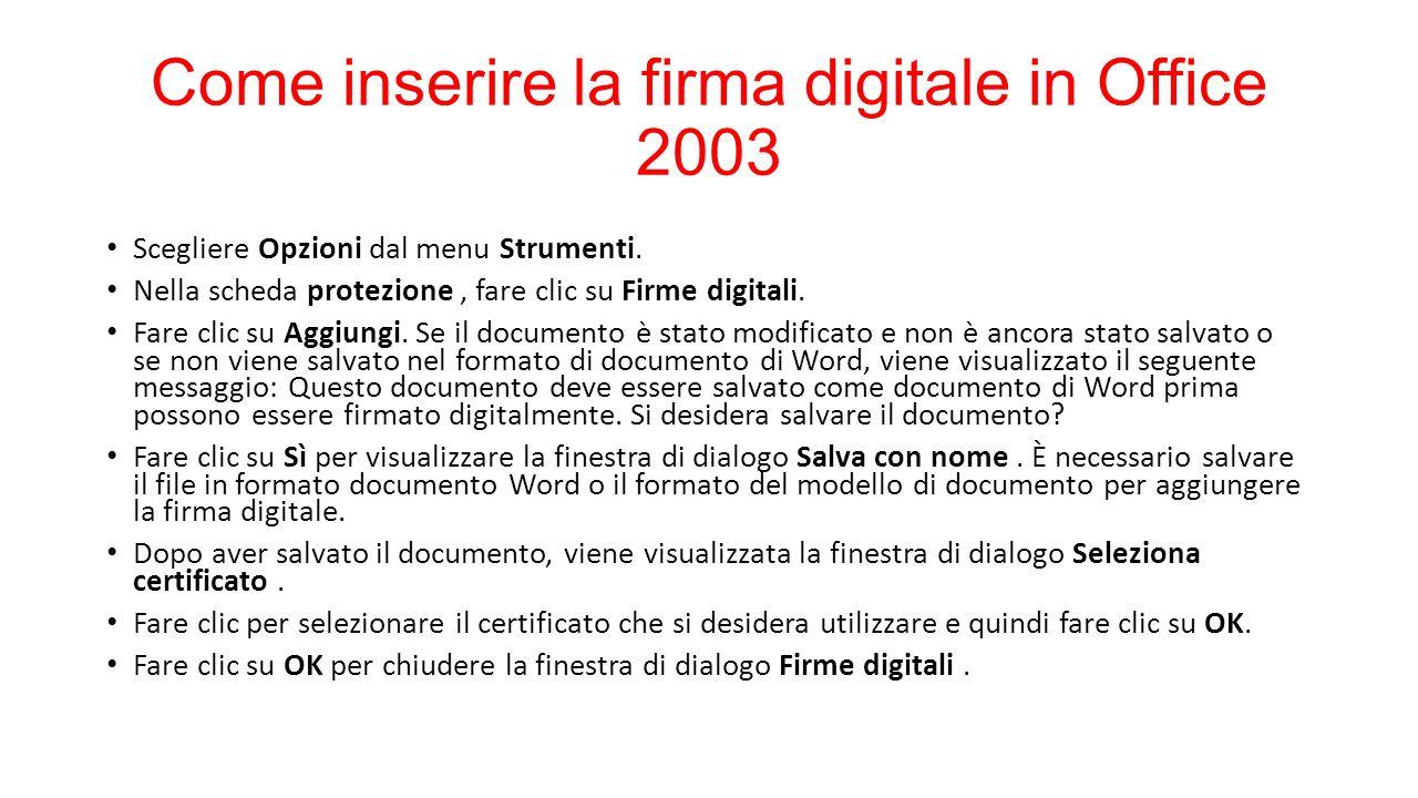 Come inserire la firma digitale in Office 2003 Scegliere Opzioni dal menu Strumenti. Nella scheda protezione, fare clic su Firme digitali. Fare clic s