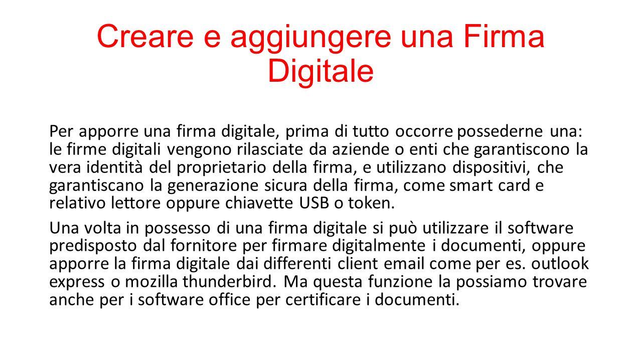 Creare e aggiungere una Firma Digitale Per apporre una firma digitale, prima di tutto occorre possederne una: le firme digitali vengono rilasciate da