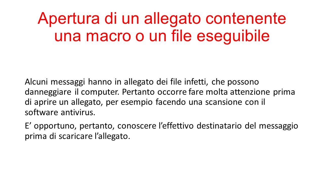 Apertura di un allegato contenente una macro o un file eseguibile Alcuni messaggi hanno in allegato dei file infetti, che possono danneggiare il computer.