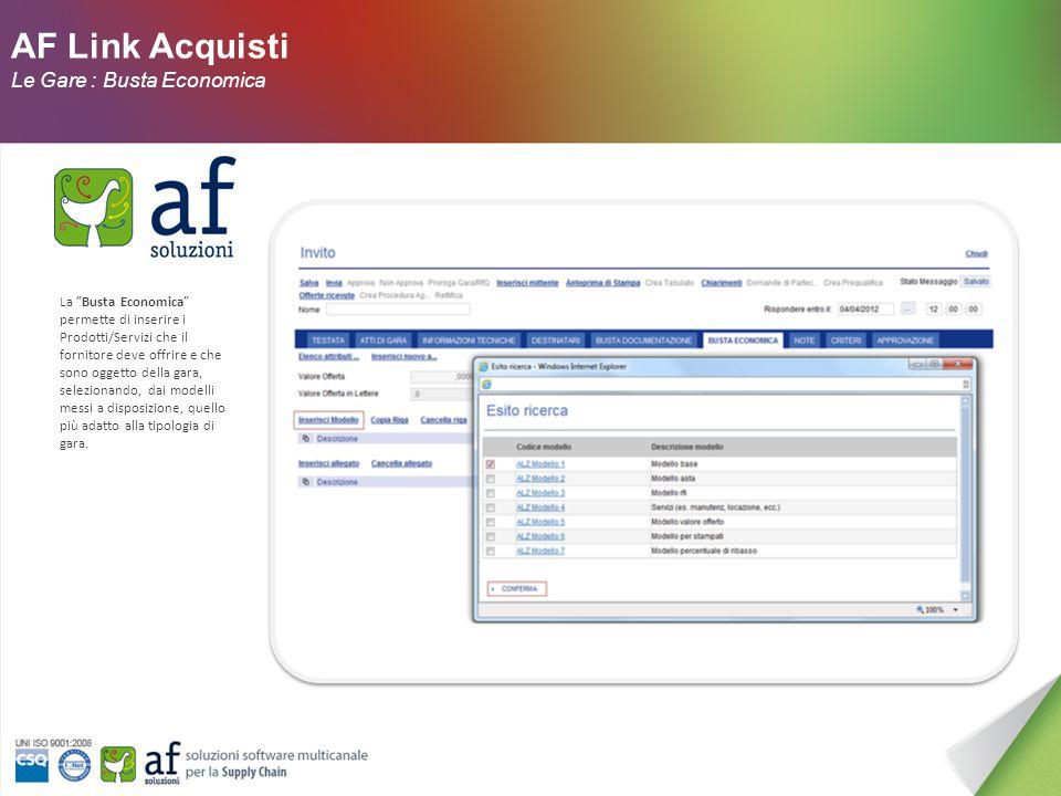 AF Link Acquisti Le Gare : Busta Documentazione Nel documento di gara vengono predisposte le buste che dovranno essere prodotte dai fornitori per poter prendere parte alla Gara.