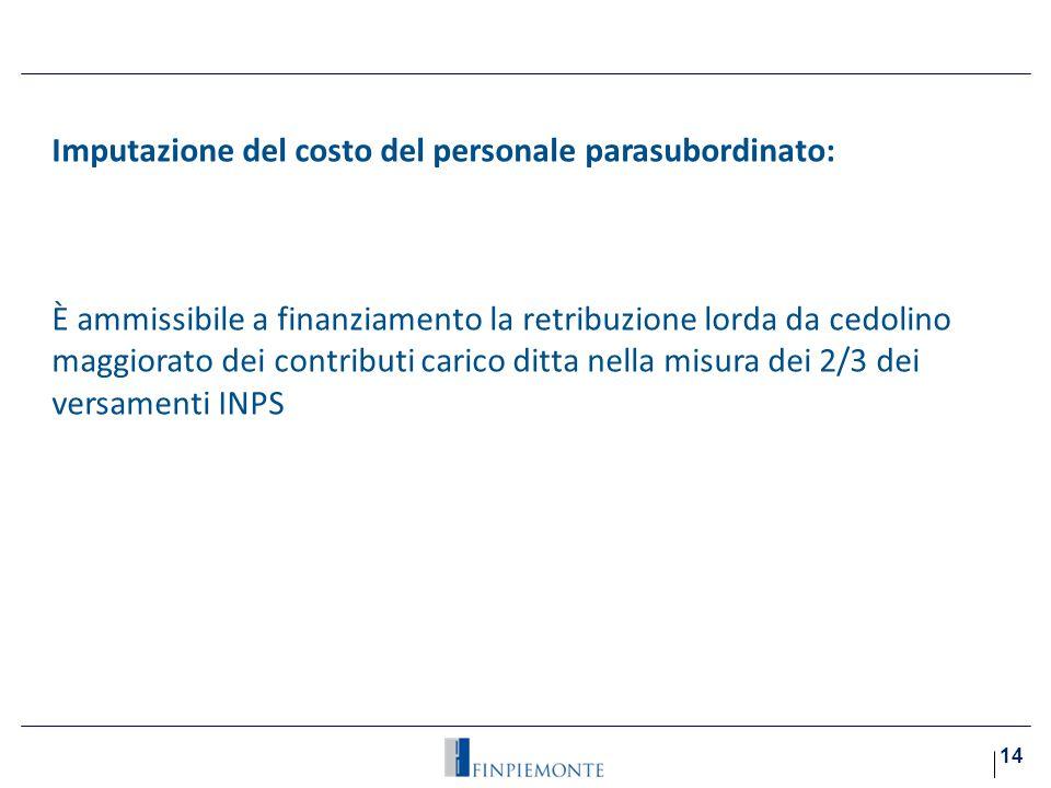 Imputazione del costo del personale parasubordinato: i)Costo del lavoro: È ammissibile a finanziamento la retribuzione lorda da cedolino maggiorato dei contributi carico ditta nella misura dei 2/3 dei versamenti INPS e INAIL 14