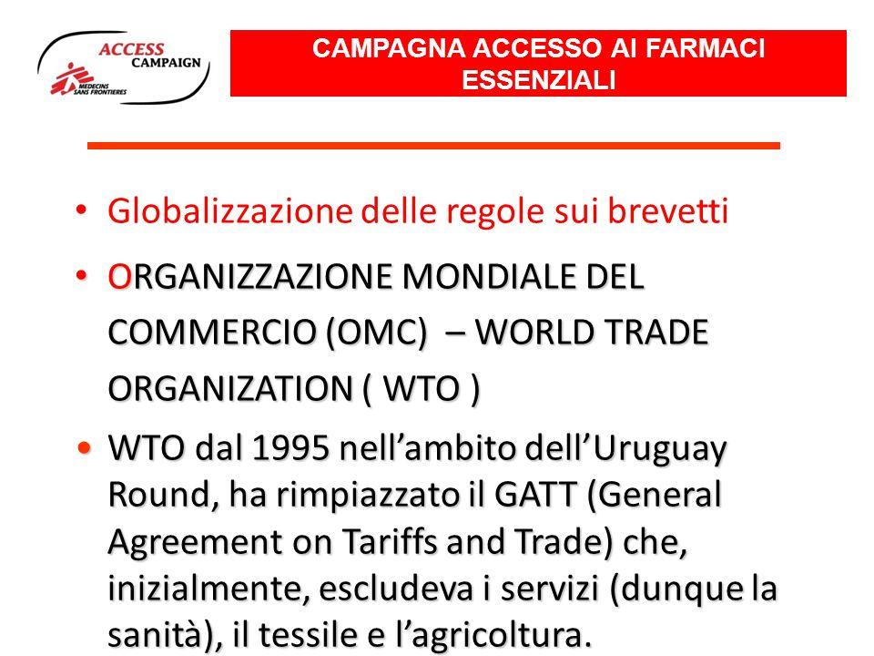 Globalizzazione delle regole sui brevetti ORGANIZZAZIONE MONDIALE DEL COMMERCIO (OMC) – WORLD TRADE ORGANIZATION ( WTO ) ORGANIZZAZIONE MONDIALE DEL COMMERCIO (OMC) – WORLD TRADE ORGANIZATION ( WTO ) WTO dal 1995 nell'ambito dell'Uruguay Round, ha rimpiazzato il GATT (General Agreement on Tariffs and Trade) che, inizialmente, escludeva i servizi (dunque la sanità), il tessile e l'agricoltura.WTO dal 1995 nell'ambito dell'Uruguay Round, ha rimpiazzato il GATT (General Agreement on Tariffs and Trade) che, inizialmente, escludeva i servizi (dunque la sanità), il tessile e l'agricoltura.