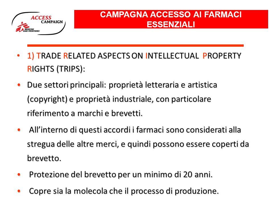 1) TRADE RELATED ASPECTS ON INTELLECTUAL PROPERTY RIGHTS (TRIPS): 1) TRADE RELATED ASPECTS ON INTELLECTUAL PROPERTY RIGHTS (TRIPS): Due settori principali: proprietà letteraria e artistica (copyright) e proprietà industriale, con particolare riferimento a marchi e brevetti.
