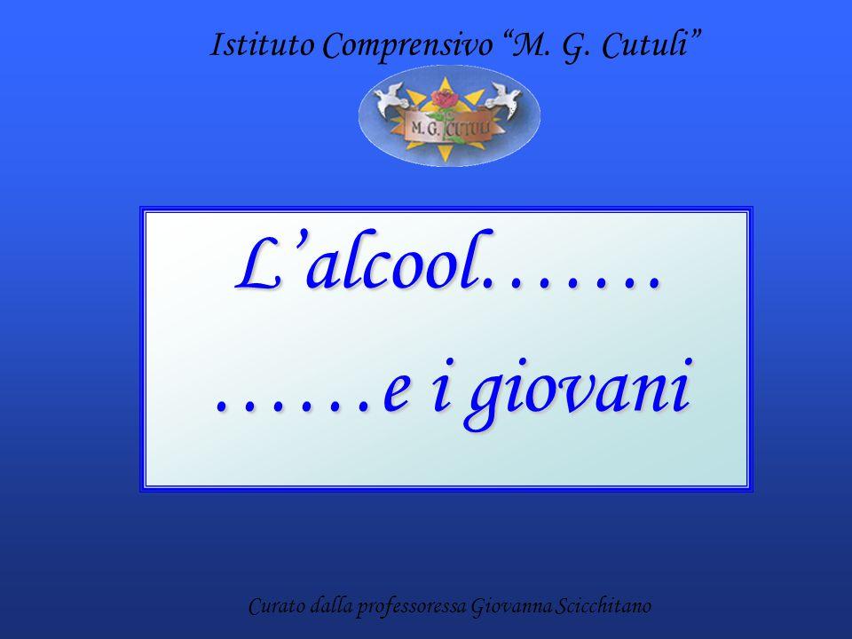 """L'alcool……. ……e i giovani Istituto Comprensivo """"M. G. Cutuli"""" Curato dalla professoressa Giovanna Scicchitano"""