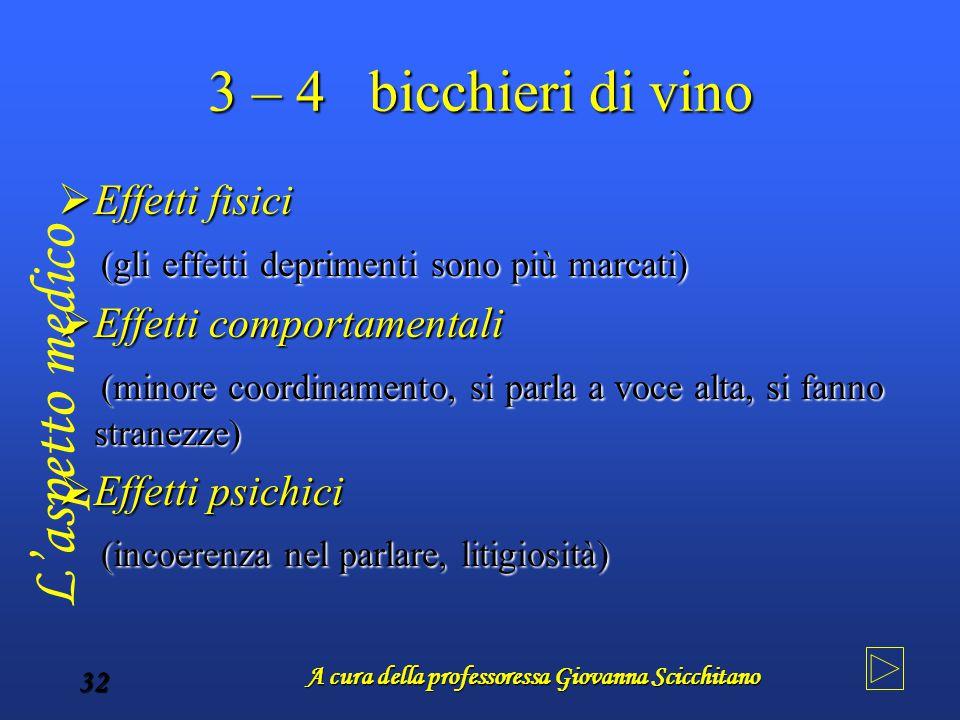 A cura della professoressa Giovanna Scicchitano 32 3 – 4 bicchieri di vino  Effetti fisici (gli effetti deprimenti sono più marcati) (gli effetti dep