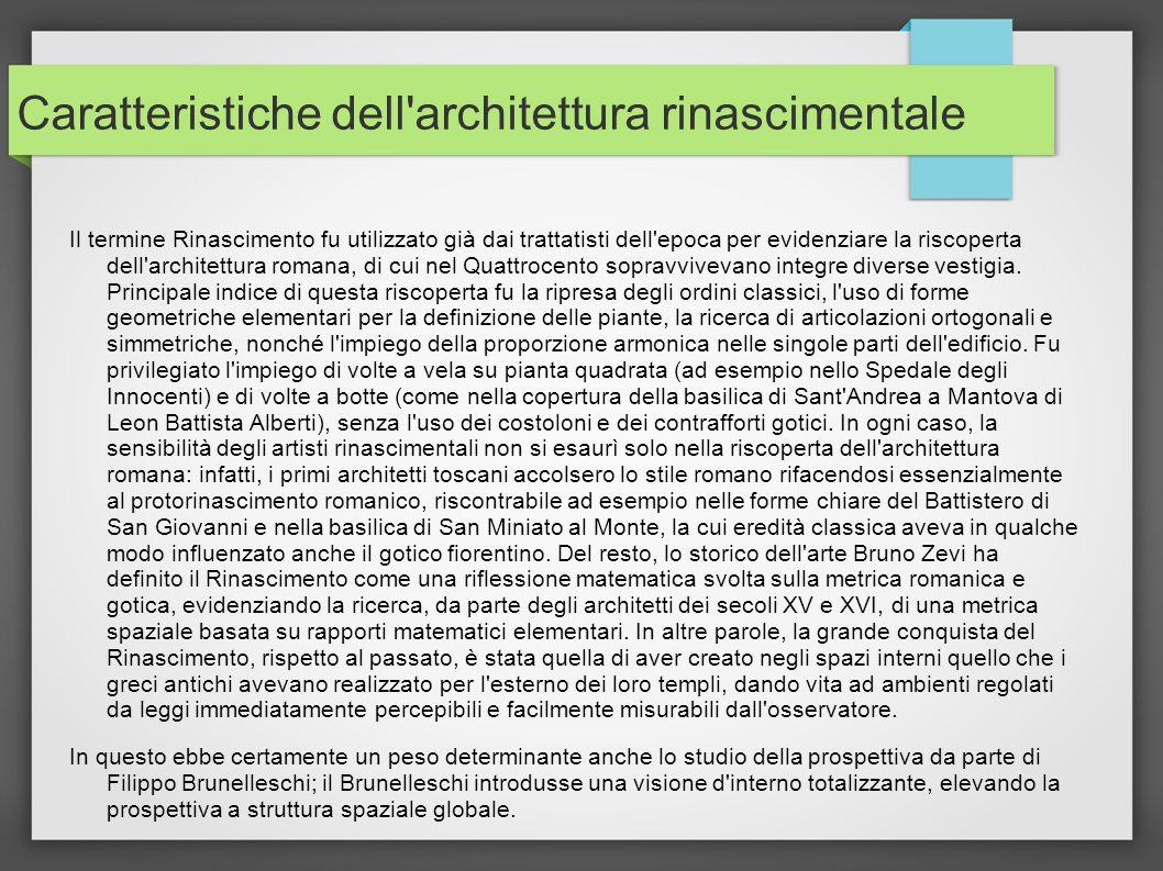 Caratteristiche dell'architettura rinascimentale Il termine Rinascimento fu utilizzato già dai trattatisti dell'epoca per evidenziare la riscoperta de
