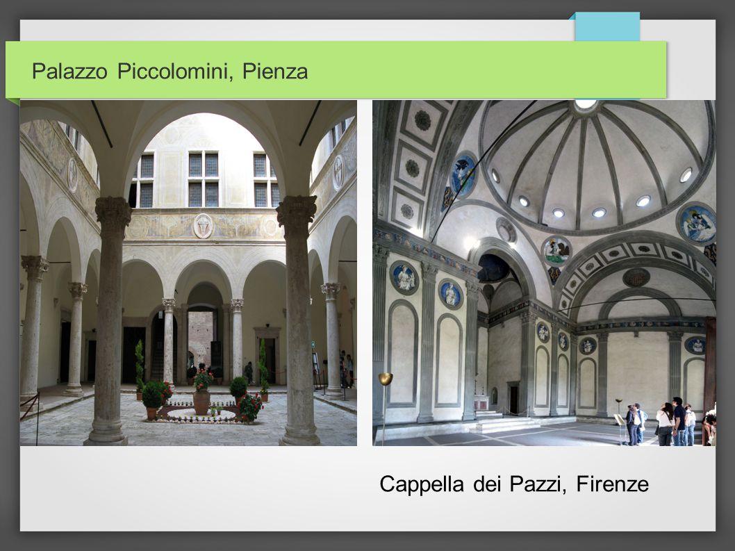 Palazzo Piccolomini, Pienza Cappella dei Pazzi, Firenze