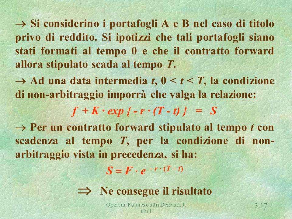 Opzioni, Futures e altri Derivati, J. Hull 3.16 Valore di un Contratto Forward Contratto forward ha valore nullo al momento della stipula. Può avere v