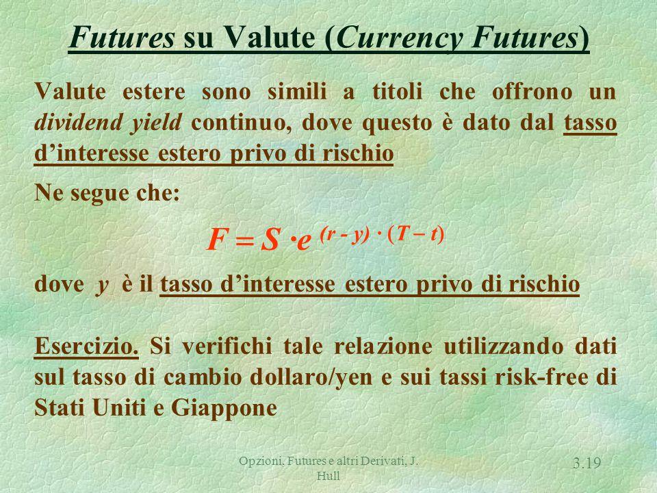 Opzioni, Futures e altri Derivati, J. Hull 3.18 Futures su Indici Azionari Gli indici azionari possono essere considerati alla stregua di titoli che o