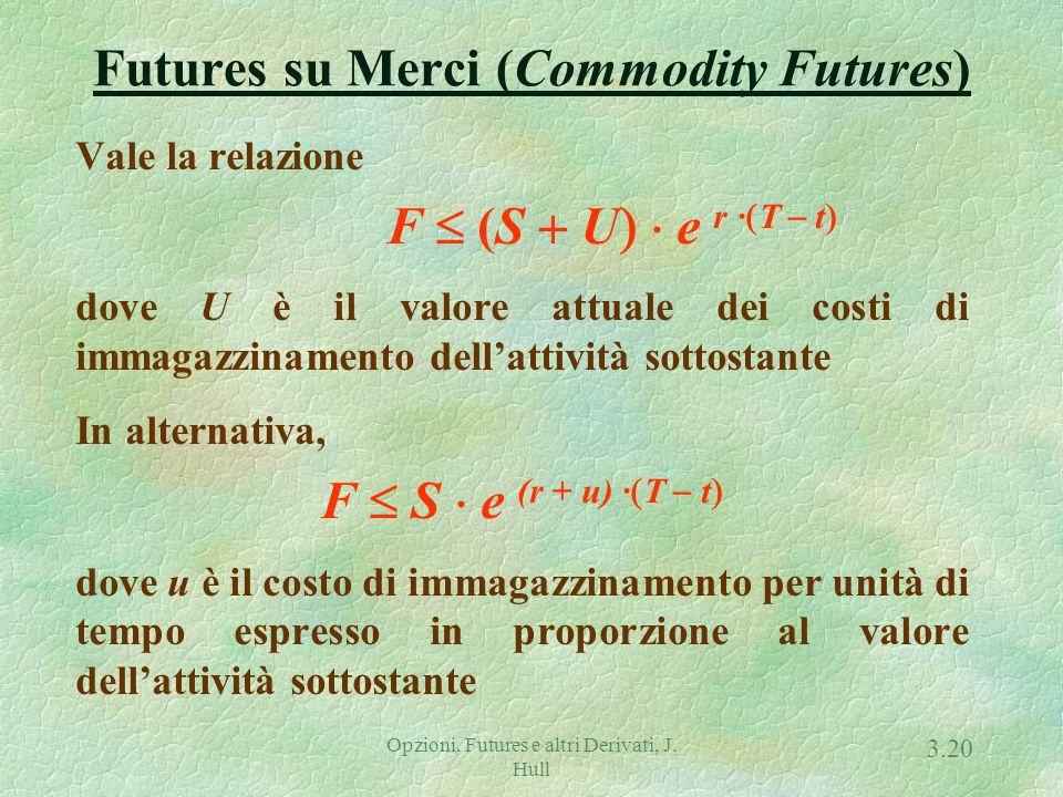 Opzioni, Futures e altri Derivati, J. Hull 3.19 Futures su Valute (Currency Futures) Valute estere sono simili a titoli che offrono un dividend yield