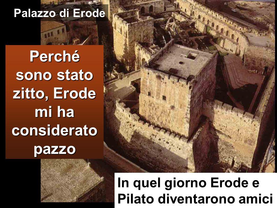 Considerato pazzo è sorgente di riconciliazione Udito ciò, Pilato domandò se quell uomo era Galileo e, saputo che stava sotto l autorità di Erode, lo rinviò a Erode, che in quei giorni si trovava anch egli a Gerusalemme.