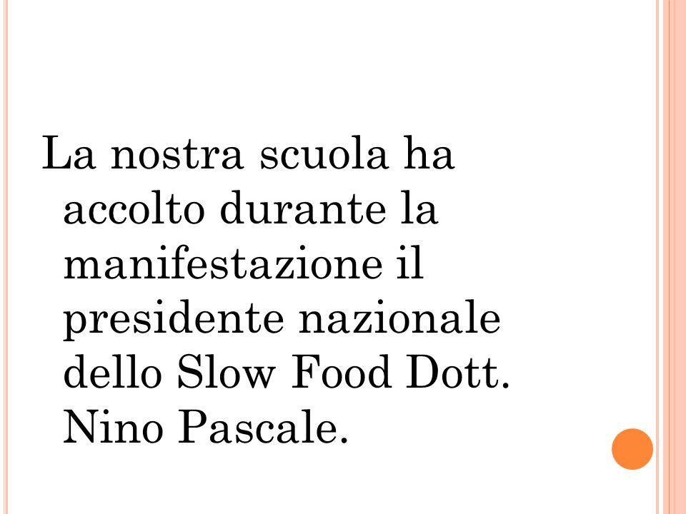 La nostra scuola ha accolto durante la manifestazione il presidente nazionale dello Slow Food Dott. Nino Pascale.