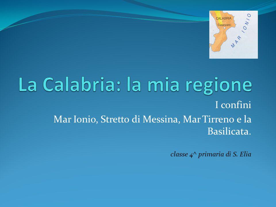 I confini Mar Ionio, Stretto di Messina, Mar Tirreno e la Basilicata. classe 4^ primaria di S. Elia