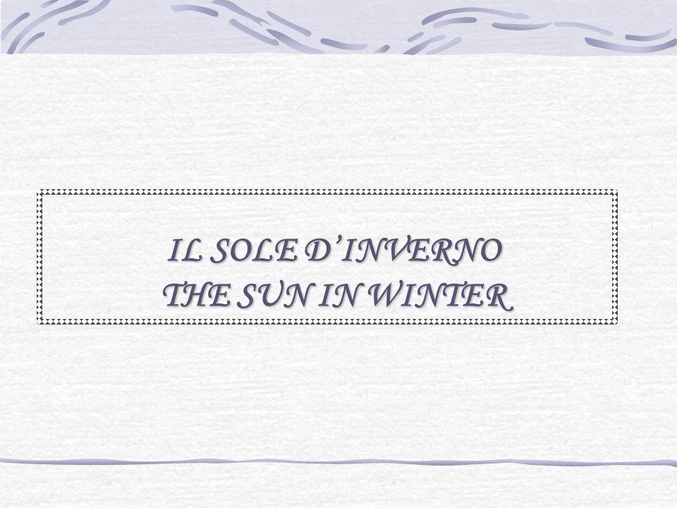 IL SOLE D'INVERNO THE SUN IN WINTER
