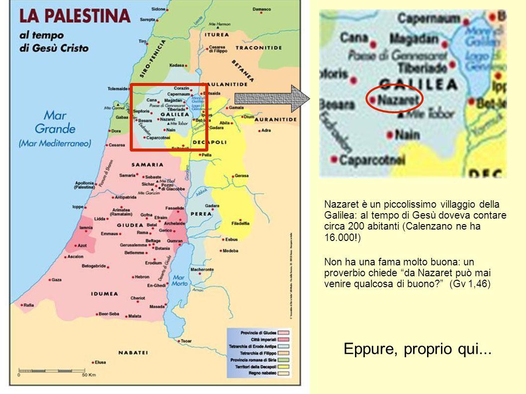 Nazaret è un piccolissimo villaggio della Galilea: al tempo di Gesù doveva contare circa 200 abitanti (Calenzano ne ha 16.000!) Non ha una fama molto