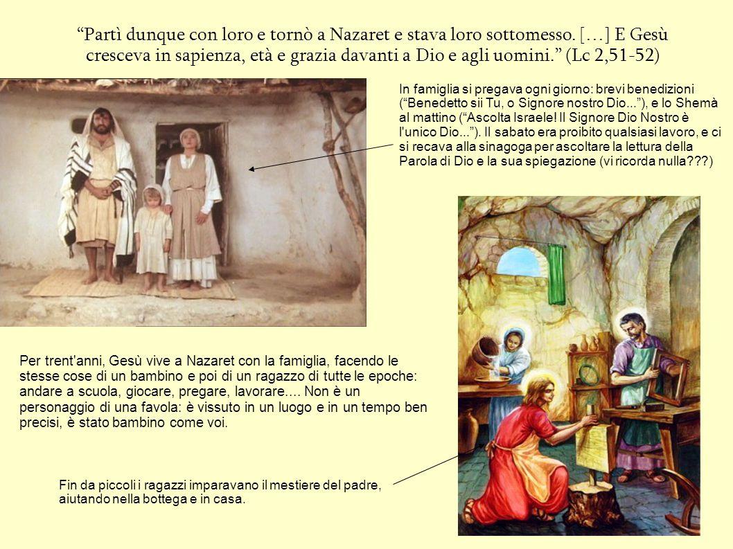 """""""Partì dunque con loro e tornò a Nazaret e stava loro sottomesso. […] E Gesù cresceva in sapienza, età e grazia davanti a Dio e agli uomini."""" (Lc 2,51"""