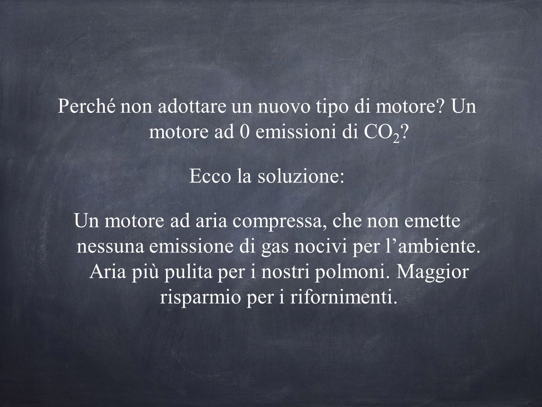 Perché non adottare un nuovo tipo di motore? Un motore ad 0 emissioni di CO 2 ? Ecco la soluzione: Un motore ad aria compressa, che non emette nessuna