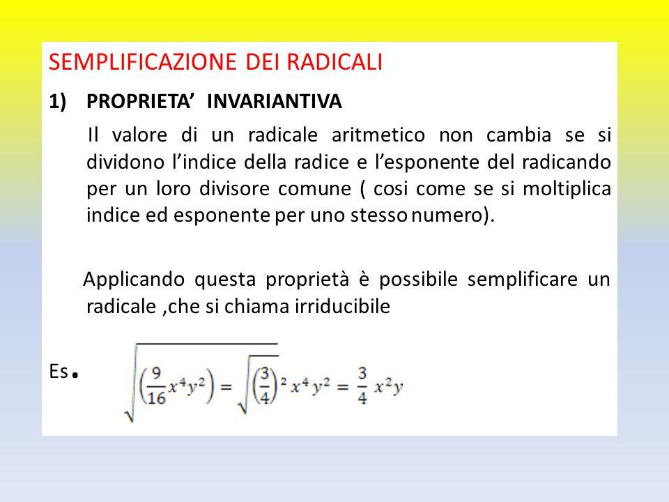 SEMPLIFICAZIONE DEI RADICALI 1)PROPRIETA' INVARIANTIVA Il valore di un radicale aritmetico non cambia se si dividono l'indice della radice e l'esponen