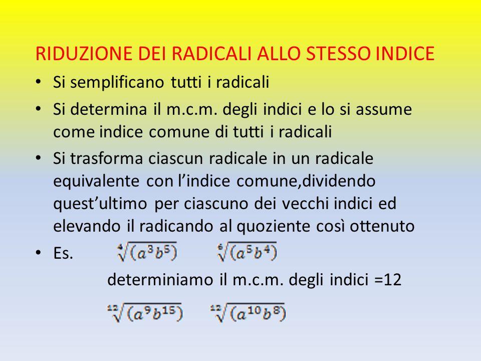 RIDUZIONE DEI RADICALI ALLO STESSO INDICE Si semplificano tutti i radicali Si determina il m.c.m. degli indici e lo si assume come indice comune di tu