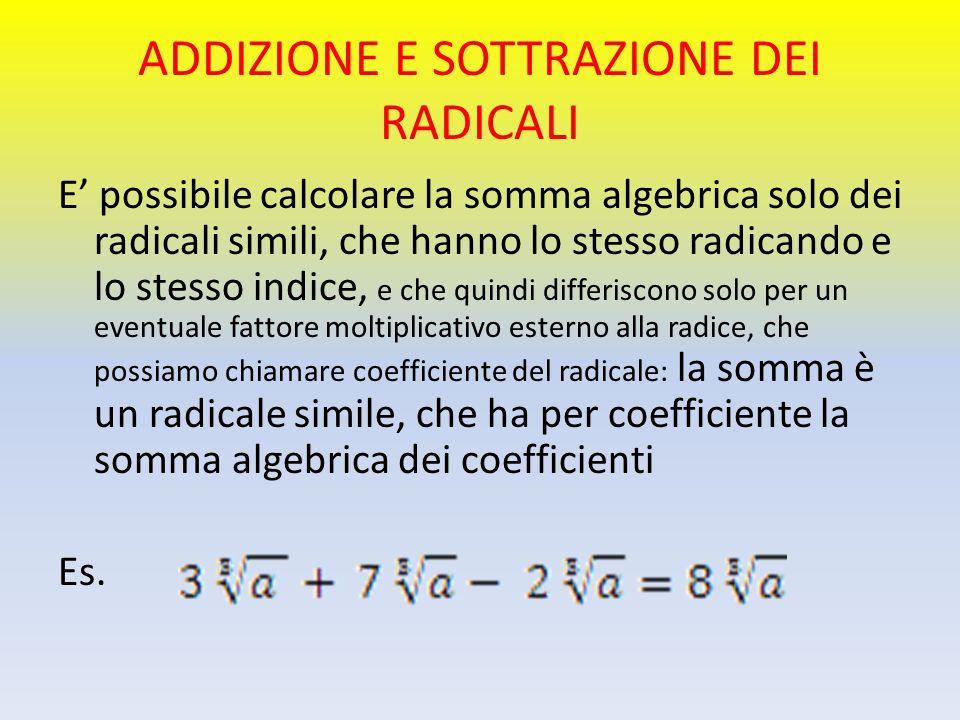 ADDIZIONE E SOTTRAZIONE DEI RADICALI E' possibile calcolare la somma algebrica solo dei radicali simili, che hanno lo stesso radicando e lo stesso ind