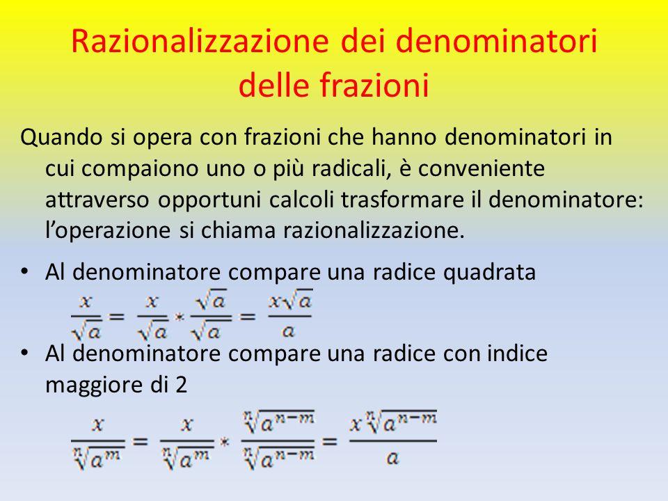 Razionalizzazione dei denominatori delle frazioni Quando si opera con frazioni che hanno denominatori in cui compaiono uno o più radicali, è convenien