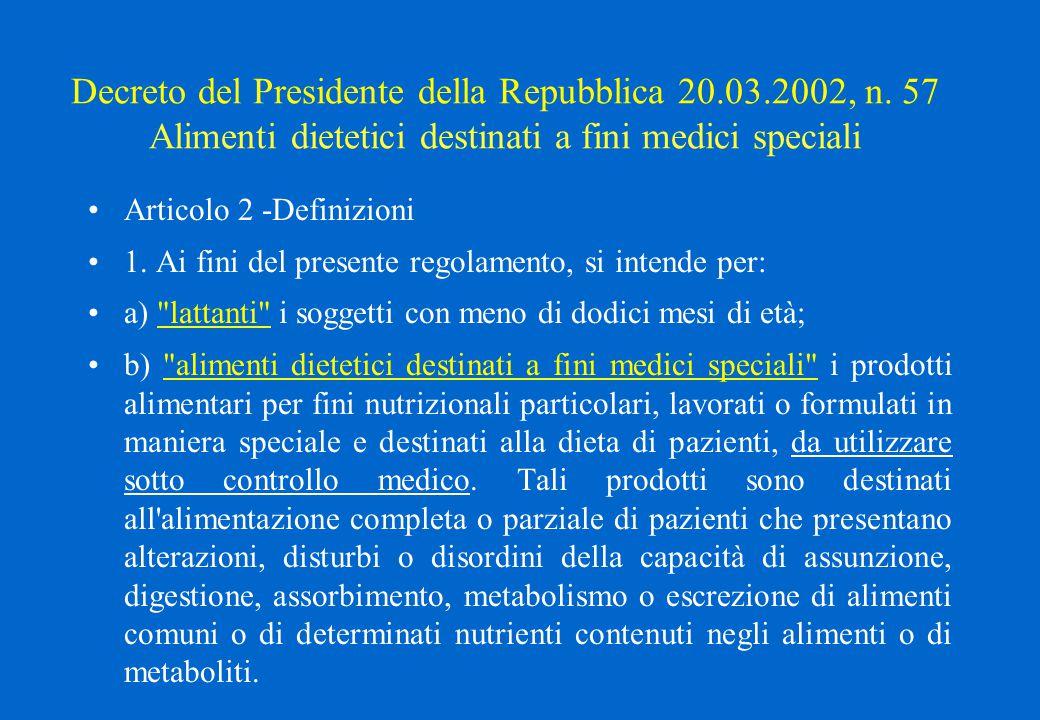 Decreto del Presidente della Repubblica 20.03.2002, n. 57 Alimenti dietetici destinati a fini medici speciali Articolo 2 -Definizioni 1. Ai fini del p
