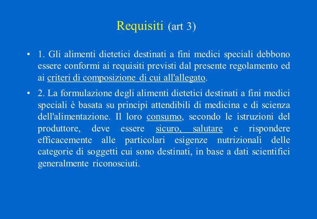 Requisiti (art 3) 1. Gli alimenti dietetici destinati a fini medici speciali debbono essere conformi ai requisiti previsti dal presente regolamento ed
