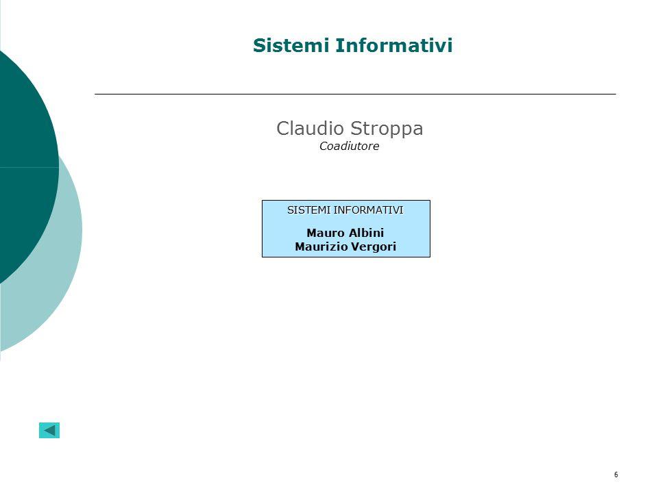 6 Sistemi Informativi SISTEMI INFORMATIVI Mauro Albini Maurizio Vergori Claudio Stroppa Coadiutore