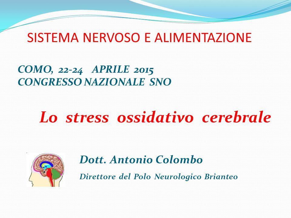 SISTEMA NERVOSO E ALIMENTAZIONE COMO, 22-24 APRILE 2015 CONGRESSO NAZIONALE SNO Lo stress ossidativo cerebrale Dott. Antonio Colombo Direttore del Pol