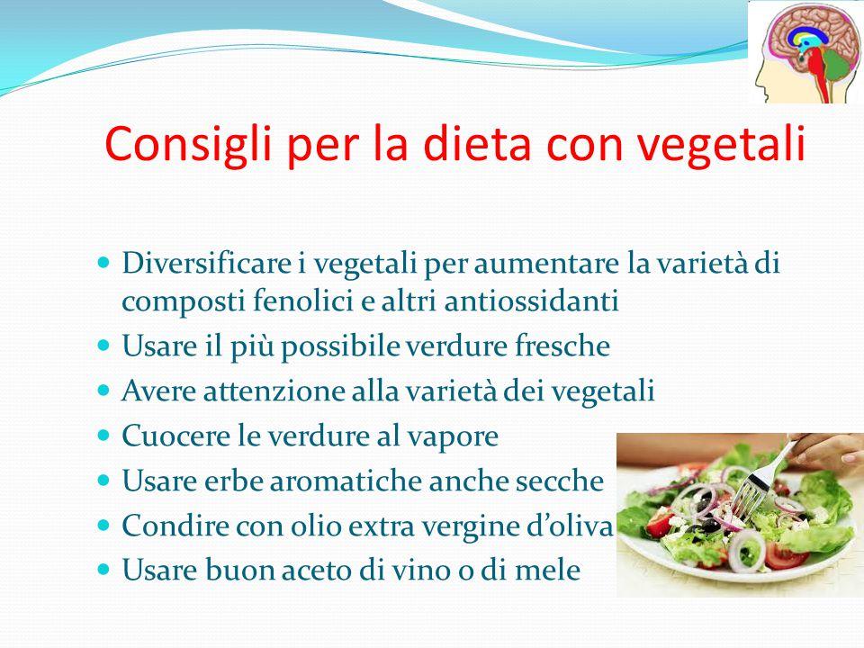 Consigli per la dieta con vegetali Diversificare i vegetali per aumentare la varietà di composti fenolici e altri antiossidanti Usare il più possibile