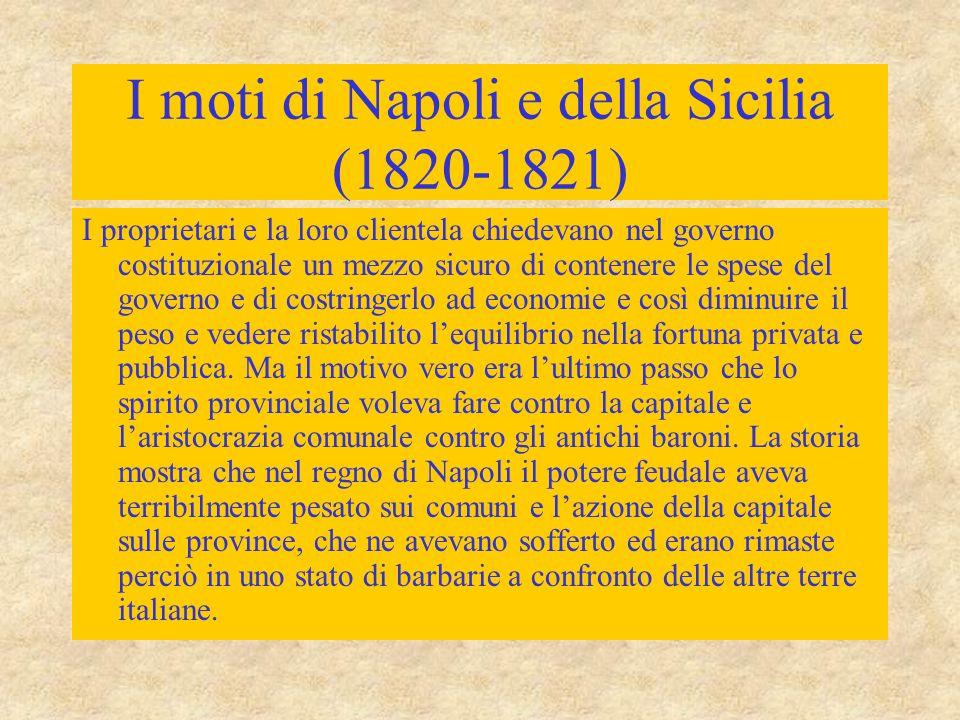 I moti di Napoli e della Sicilia (1820-1821) I proprietari e la loro clientela chiedevano nel governo costituzionale un mezzo sicuro di contenere le s