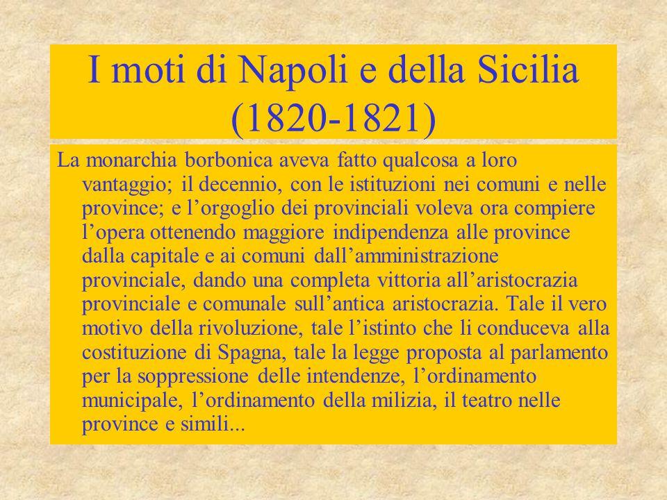 I moti di Napoli e della Sicilia (1820-1821) La monarchia borbonica aveva fatto qualcosa a loro vantaggio; il decennio, con le istituzioni nei comuni