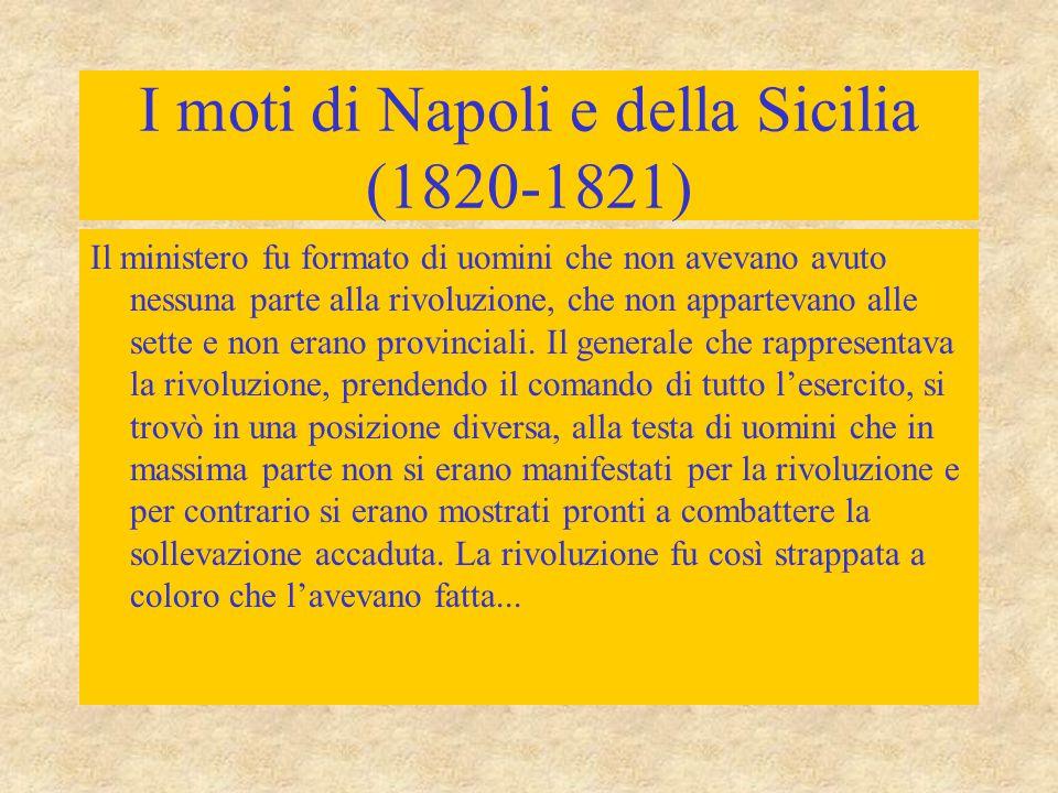 I moti di Napoli e della Sicilia (1820-1821) Il ministero fu formato di uomini che non avevano avuto nessuna parte alla rivoluzione, che non apparteva