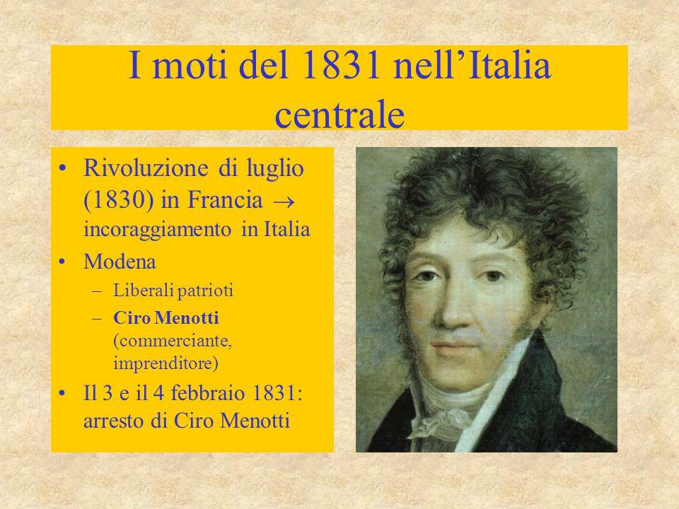 I moti del 1831 nell'Italia centrale Rivoluzione di luglio (1830) in Francia  incoraggiamento in Italia Modena –Liberali patrioti –Ciro Menotti (comm