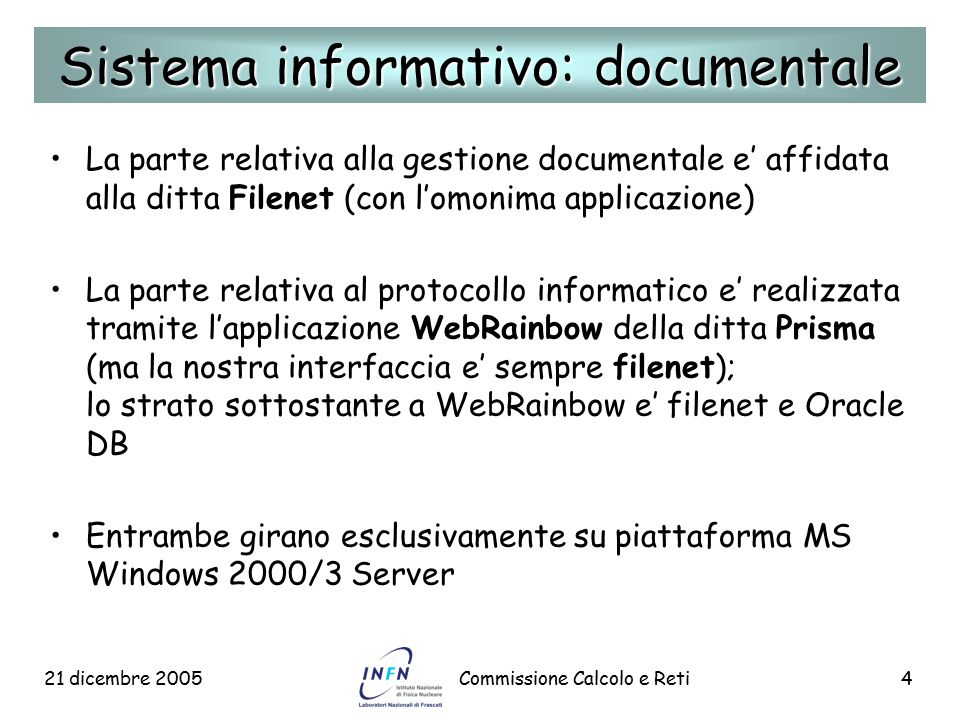21 dicembre 2005Commissione Calcolo e Reti4 La parte relativa alla gestione documentale e' affidata alla ditta Filenet (con l'omonima applicazione) La