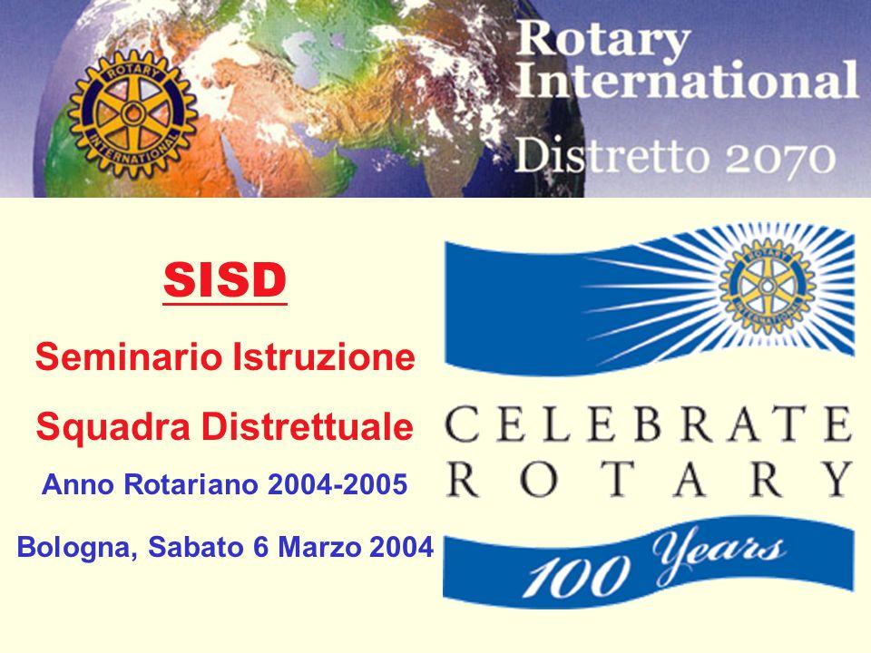 SISD Seminario Istruzione Squadra Distrettuale Anno Rotariano 2004-2005 Bologna, Sabato 6 Marzo 2004