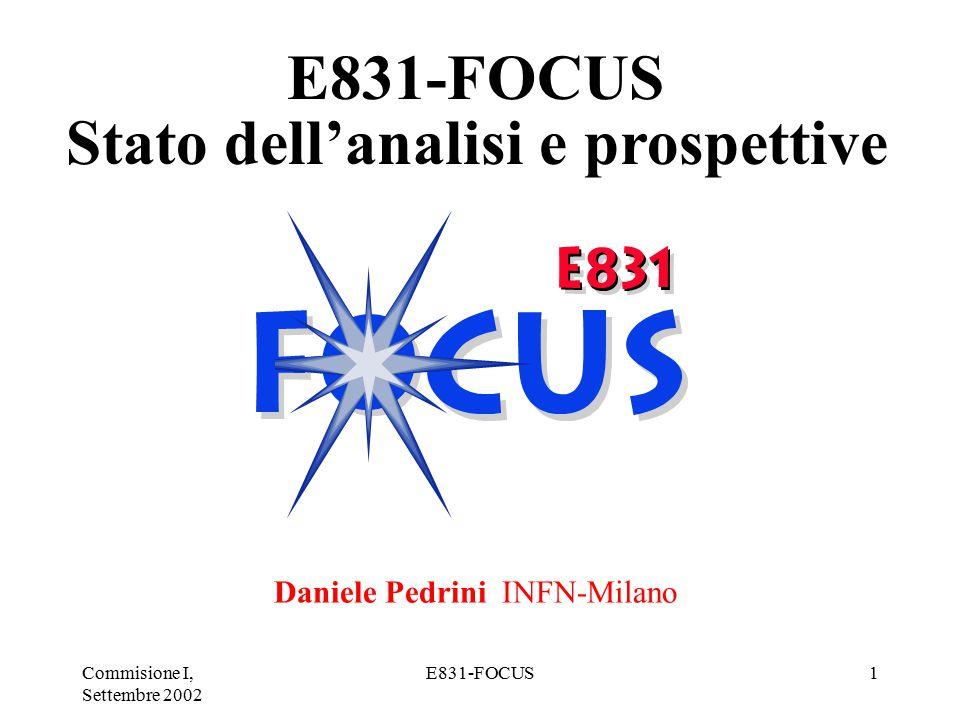 Commisione I, Settembre 2002 E831-FOCUS1 FOCUS mixing and CPV results E831-FOCUS Stato dell'analisi e prospettive Daniele Pedrini INFN-Milano