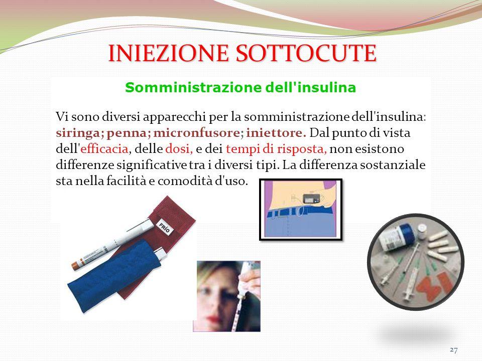27 Somministrazione dell'insulina Vi sono diversi apparecchi per la somministrazione dell'insulina: siringa; penna; micronfusore; iniettore. Dal punto