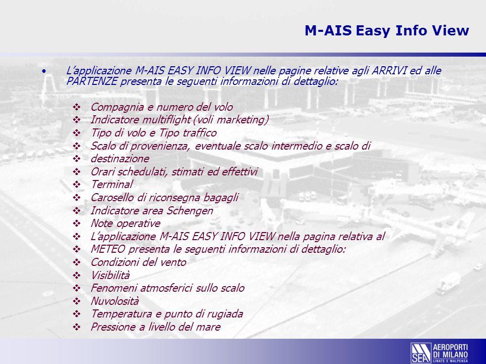 M-AIS Easy Info View L'applicazione M-AIS EASY INFO VIEW nelle pagine relative agli ARRIVI ed alle PARTENZE presenta le seguenti informazioni di detta