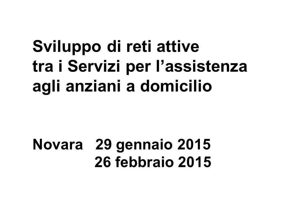 Sviluppo di reti attive tra i Servizi per l'assistenza agli anziani a domicilio Novara 29 gennaio 2015 26 febbraio 2015