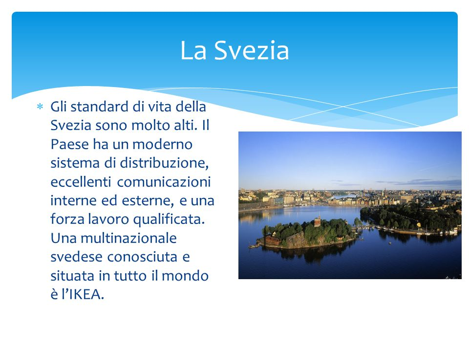  Gli standard di vita della Svezia sono molto alti.