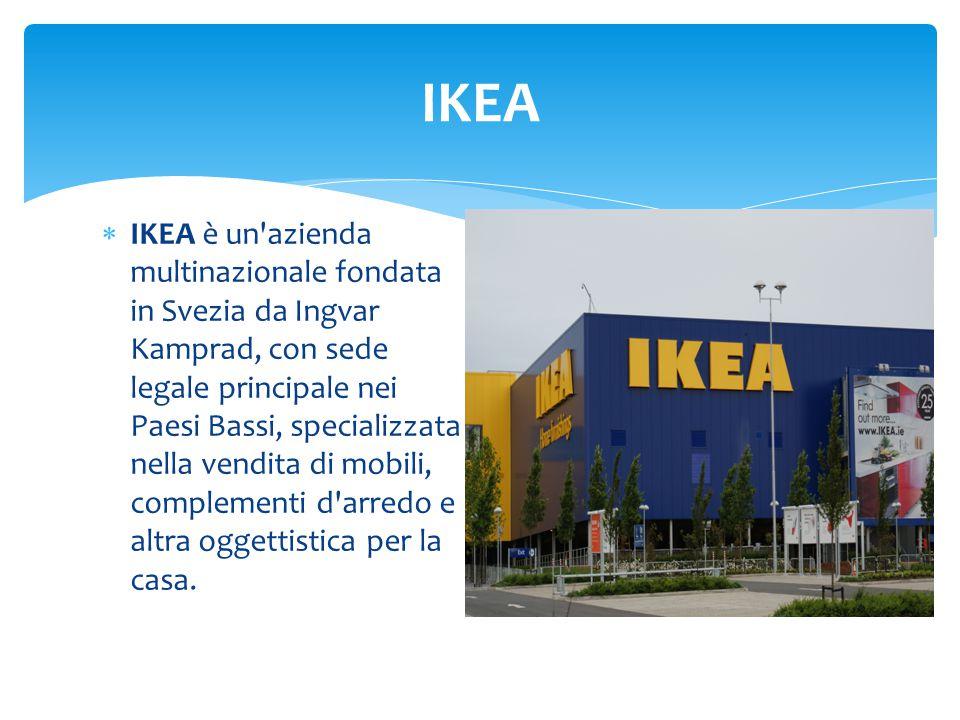 IKEA è un azienda multinazionale fondata in Svezia da Ingvar Kamprad, con sede legale principale nei Paesi Bassi, specializzata nella vendita di mobili, complementi d arredo e altra oggettistica per la casa.