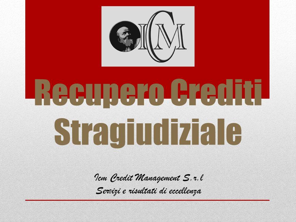 Recupero Crediti Stragiudiziale Icm Credit Management S.r.l Ser V izi e risultati di eccellenza
