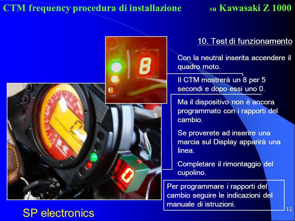 CTM frequency procedura di installazione SP electronics su Kawasaki Z 1000 12 10. Test di funzionamento Con la neutral inserita accendere il quadro mo