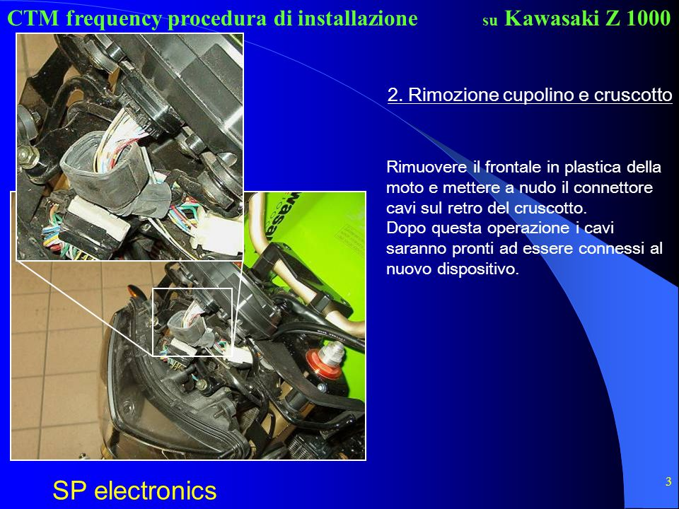 CTM frequency procedura di installazione SP electronics su Kawasaki Z 1000 3 2. Rimozione cupolino e cruscotto Rimuovere il frontale in plastica della
