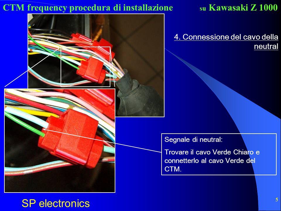 CTM frequency procedura di installazione SP electronics su Kawasaki Z 1000 5 4. Connessione del cavo della neutral Segnale di neutral: Trovare il cavo