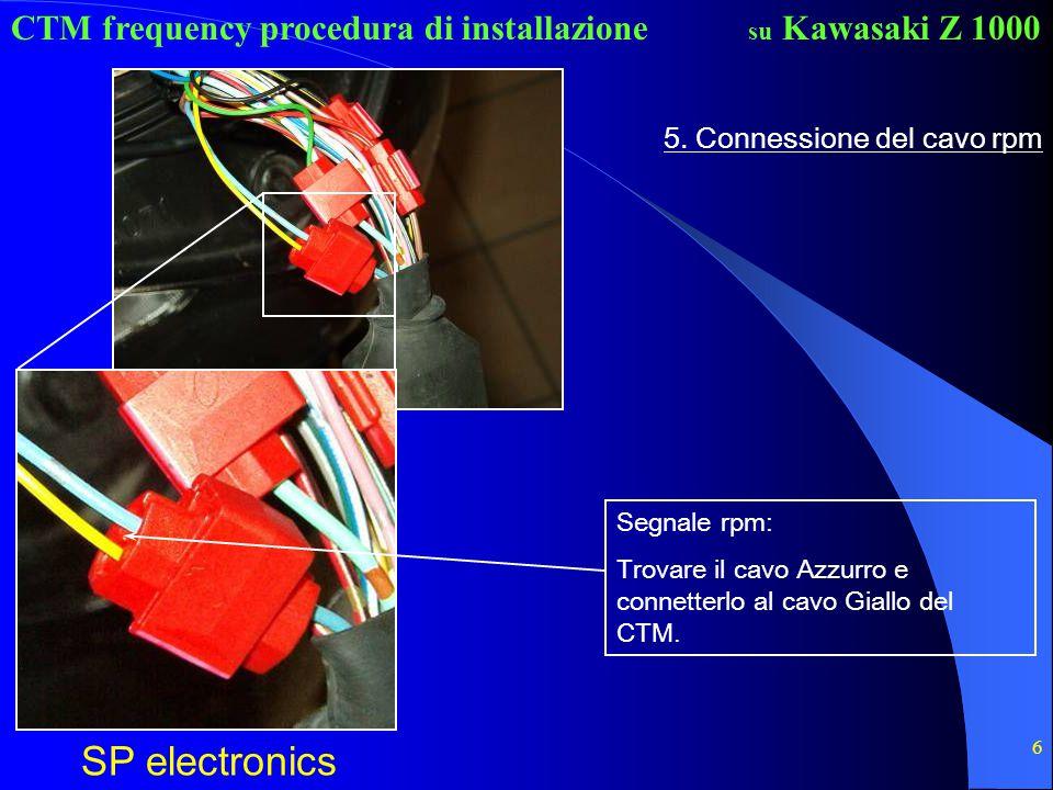 CTM frequency procedura di installazione SP electronics su Kawasaki Z 1000 6 5. Connessione del cavo rpm Segnale rpm: Trovare il cavo Azzurro e connet