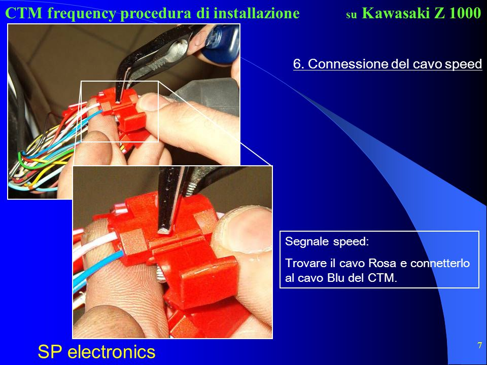 CTM frequency procedura di installazione SP electronics su Kawasaki Z 1000 7 6. Connessione del cavo speed Segnale speed: Trovare il cavo Rosa e conne